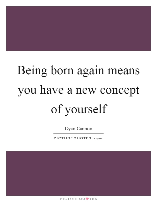 Being born again means you have a new concept of yourself Picture Quote #1