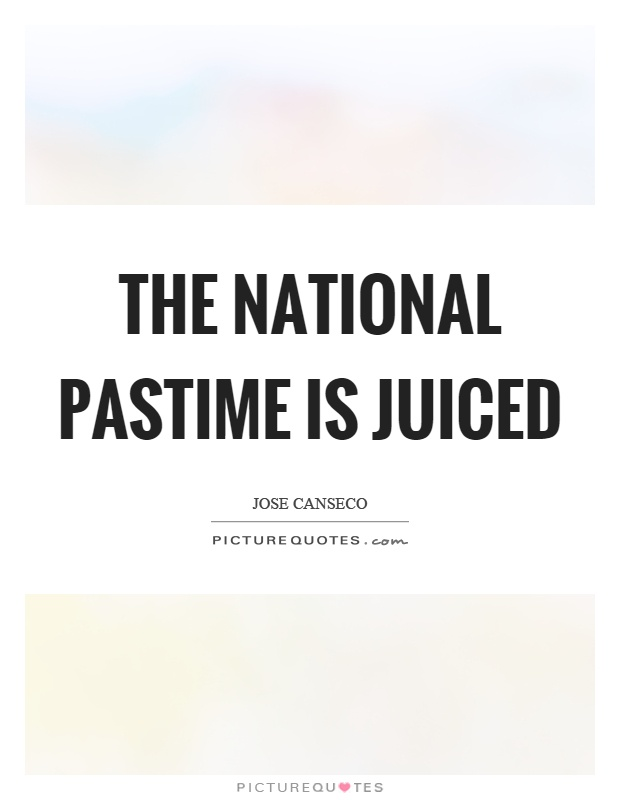 The national pastime is juiced Picture Quote #1