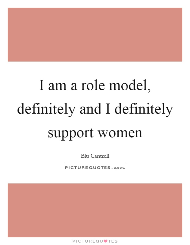 I am a role model, definitely and I definitely support women Picture Quote #1