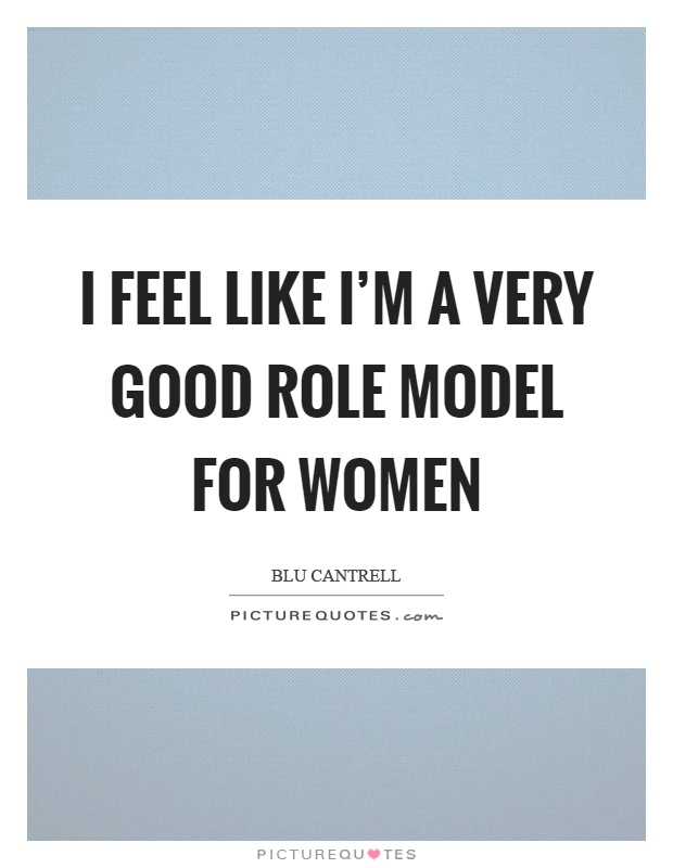 I feel like I'm a very good role model for women Picture Quote #1