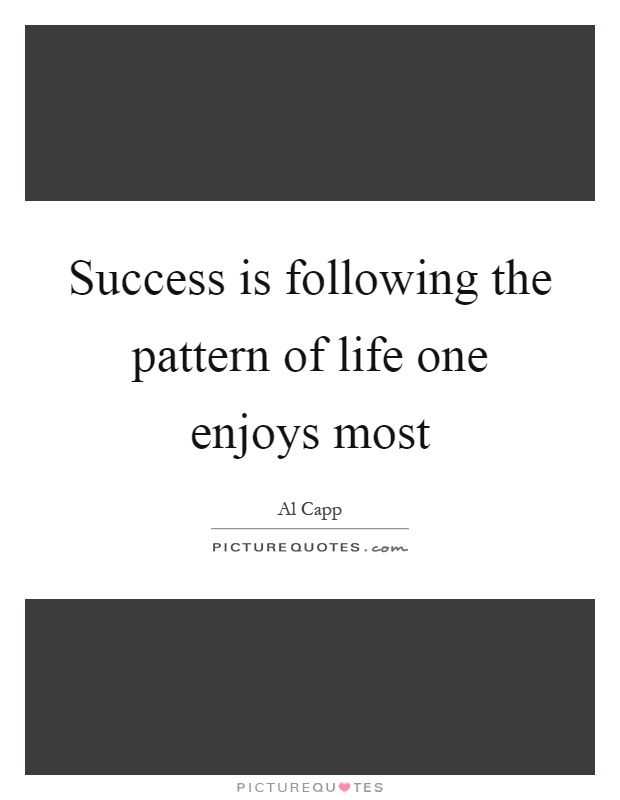 Success is following the pattern of life one enjoys most Picture Quote #1