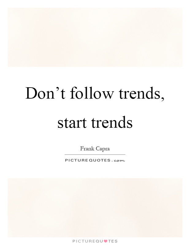 Don't follow trends, start trends Picture Quote #1
