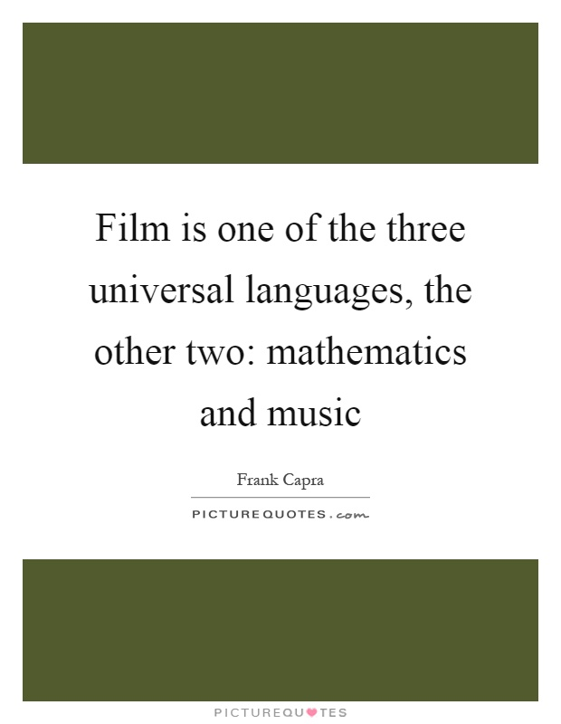 Film is one of the three universal languages, the other two: mathematics and music Picture Quote #1