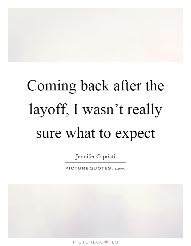 Coming back after the layoff, I wasn't really sure what to expect Picture Quote #1