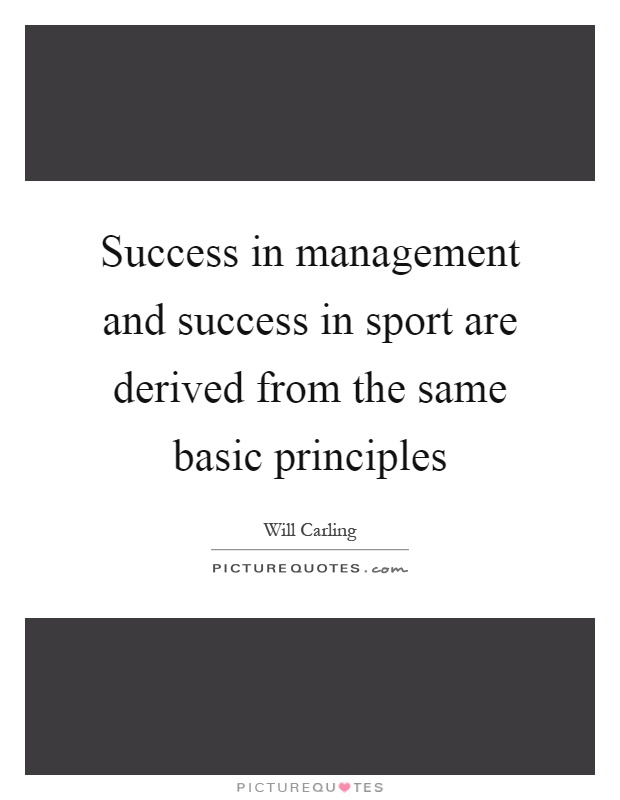 Success in management and success in sport are derived from the same basic principles Picture Quote #1