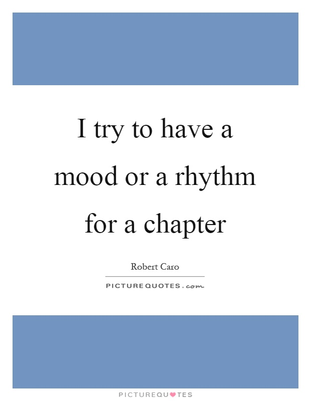 I try to have a mood or a rhythm for a chapter Picture Quote #1