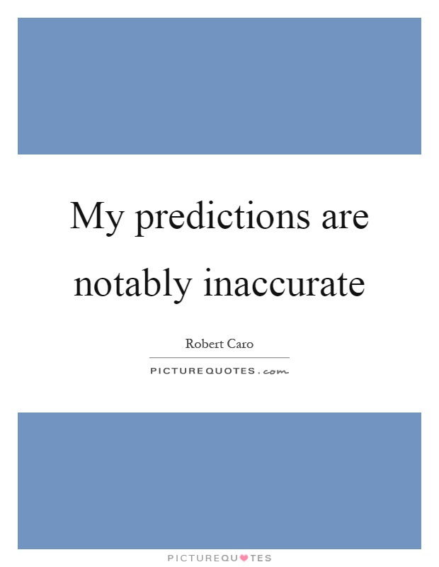 My predictions are notably inaccurate Picture Quote #1