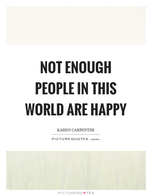 Not enough people in this world are happy Picture Quote #1