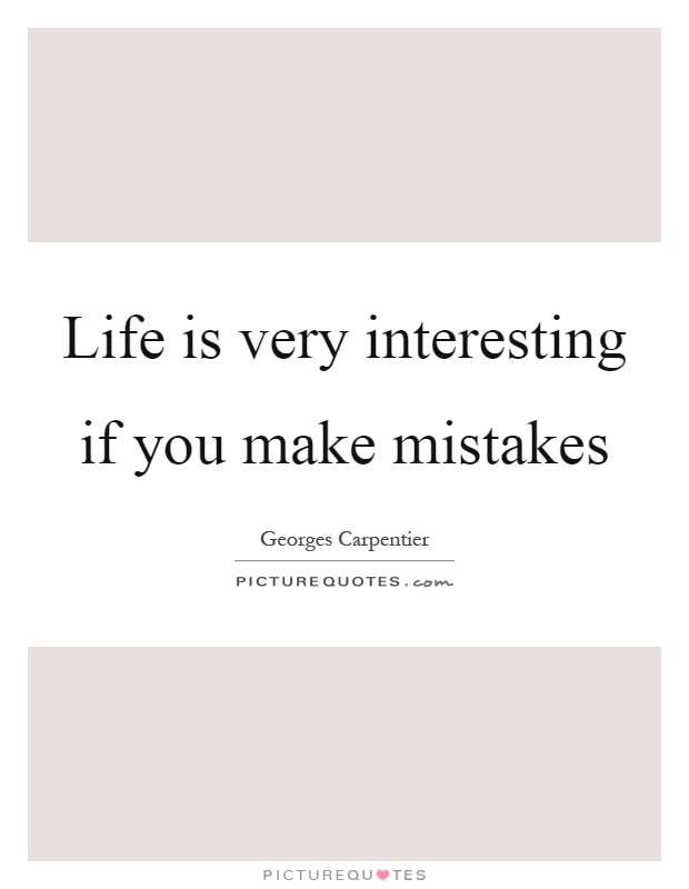 Life is very interesting if you make mistakes Picture Quote #1