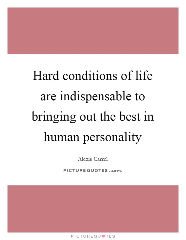 Hard conditions of life are indispensable to bringing out the best in human personality Picture Quote #1