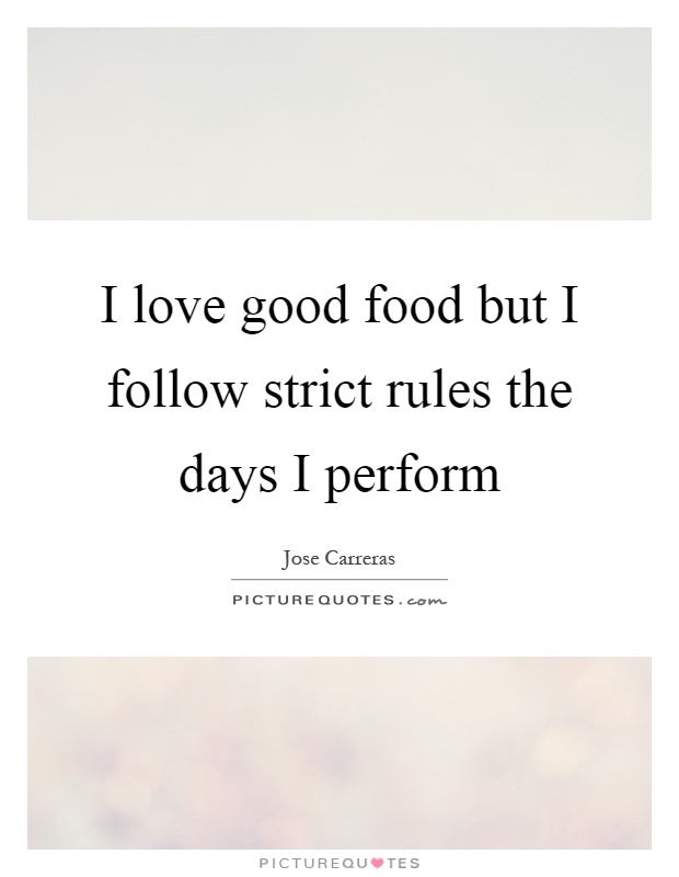 I love good food but I follow strict rules the days I perform Picture Quote #1