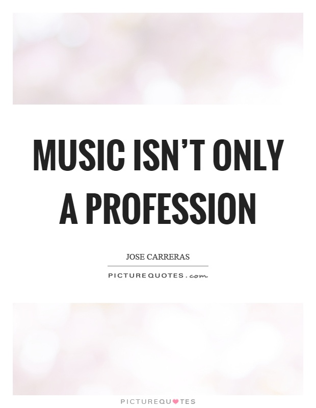 Music isn't only a profession Picture Quote #1