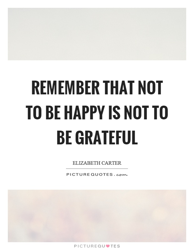 Remember that not to be happy is not to be grateful Picture Quote #1