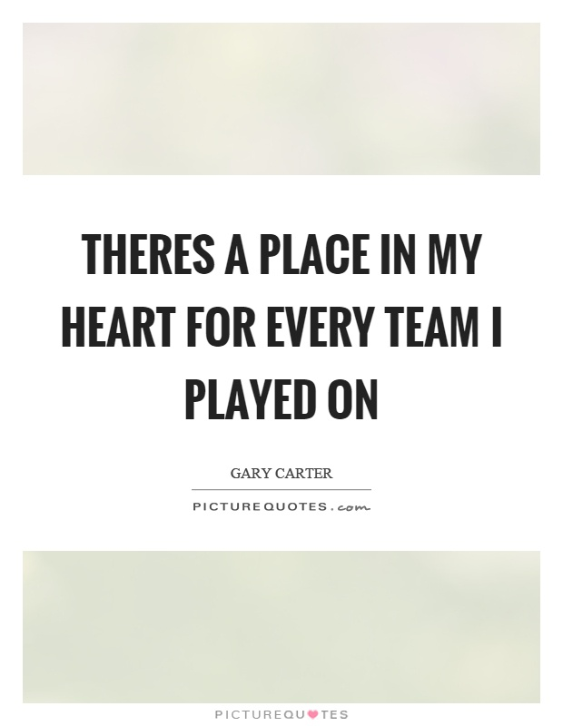 Theres a place in my heart for every team I played on Picture Quote #1