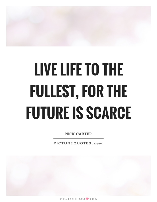 Live life to the fullest, for the future is scarce Picture Quote #1