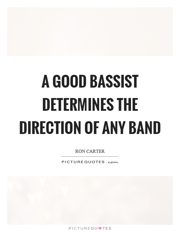 A good bassist determines the direction of any band Picture Quote #1