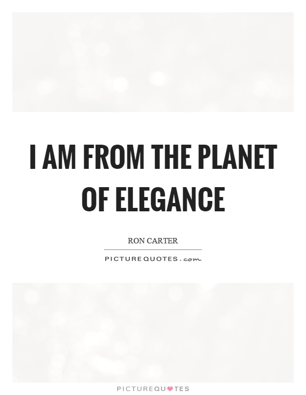 I am from the planet of elegance Picture Quote #1
