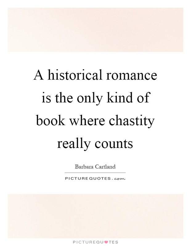 A historical romance is the only kind of book where chastity really counts Picture Quote #1