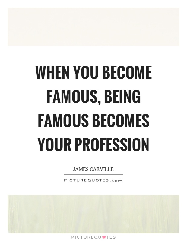When you become famous, being famous becomes your profession Picture Quote #1