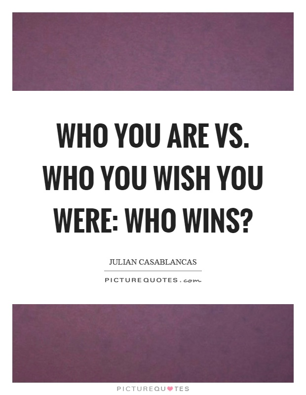 Who you are vs. who you wish you were: Who wins? Picture Quote #1