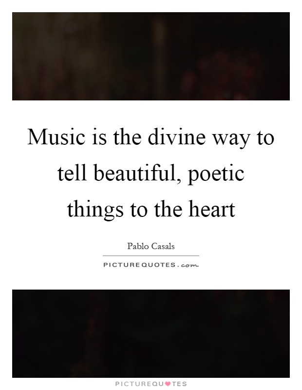 Music is the divine way to tell beautiful, poetic things to the heart Picture Quote #1