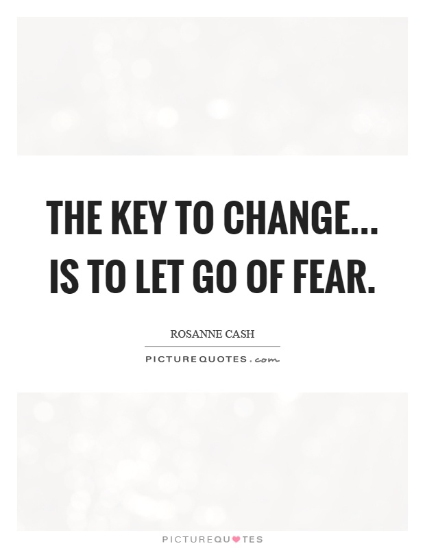 The key to change... is to let go of fear Picture Quote #1