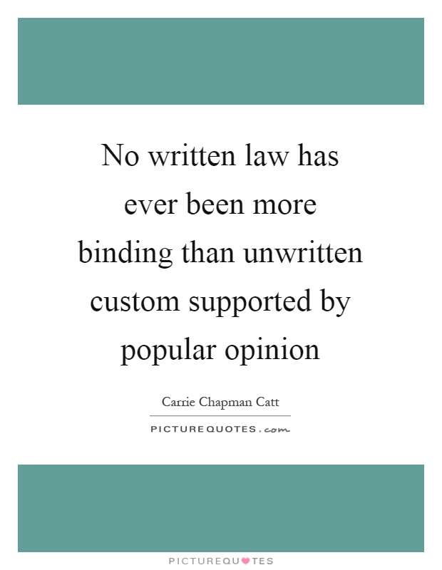 No written law has ever been more binding than unwritten custom supported by popular opinion Picture Quote #1
