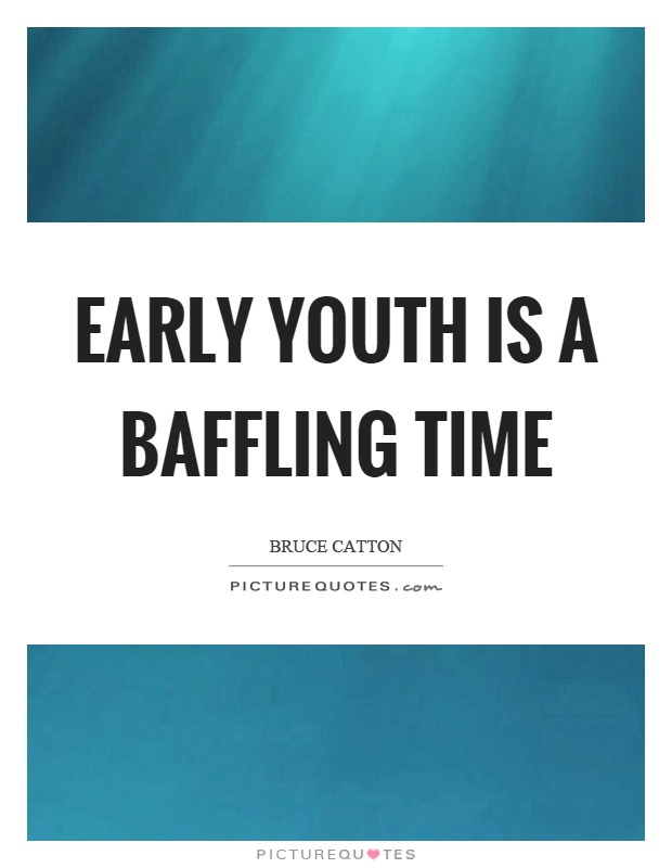 Early youth is a baffling time Picture Quote #1