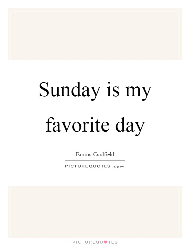 Sunday is my favorite day Picture Quote #1