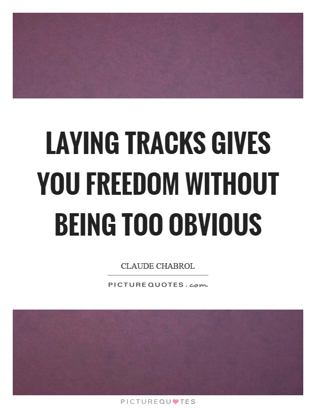 Laying tracks gives you freedom without being too obvious Picture Quote #1