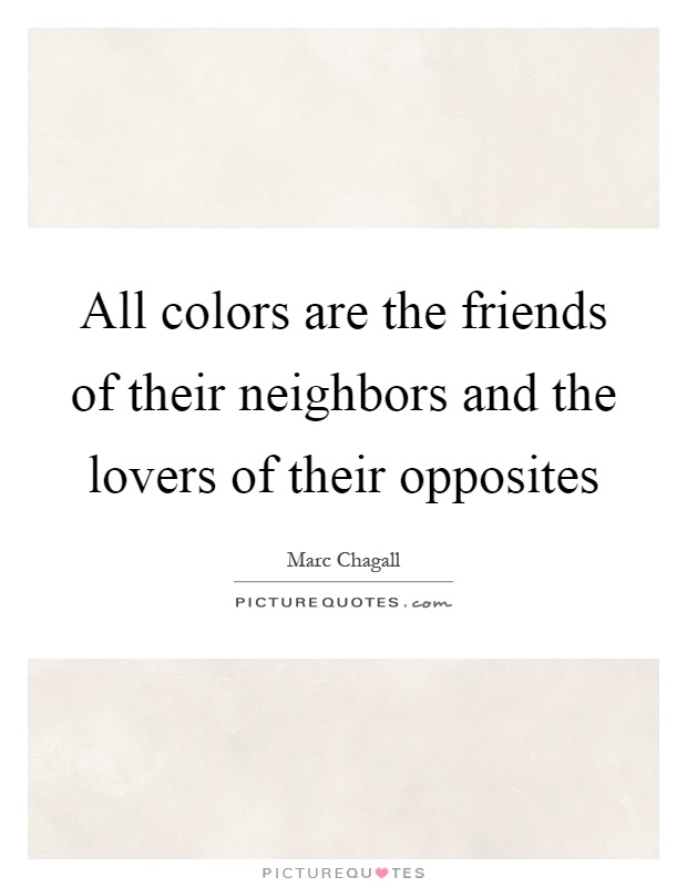 All colors are the friends of their neighbors and the lovers of their opposites Picture Quote #1