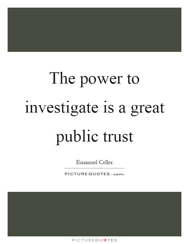 The power to investigate is a great public trust Picture Quote #1