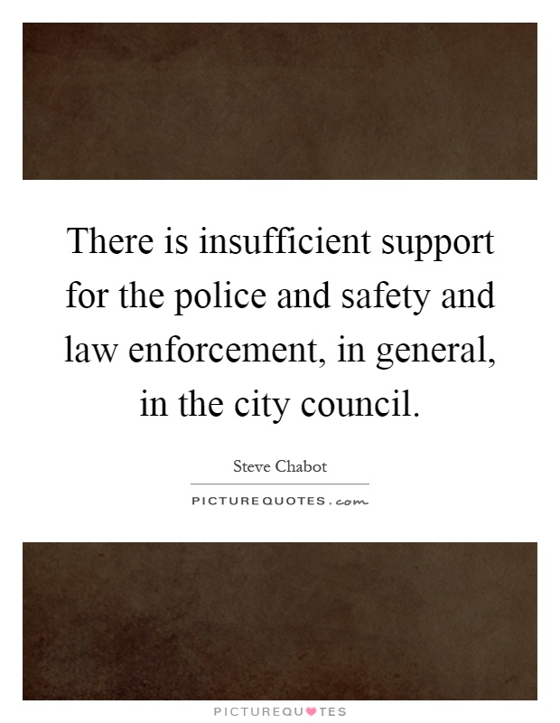 There is insufficient support for the police and safety and law enforcement, in general, in the city council Picture Quote #1