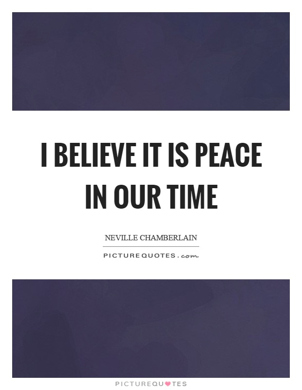 I believe it is peace in our time Picture Quote #1