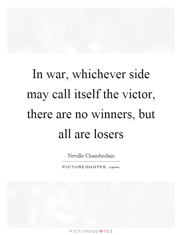 war has no winners essay Evils of wars evils of wars : there is no doubt that war is an evil one it is the greatest catastrophe that can befall human beings it brings death and destruction, merciless slaughter.