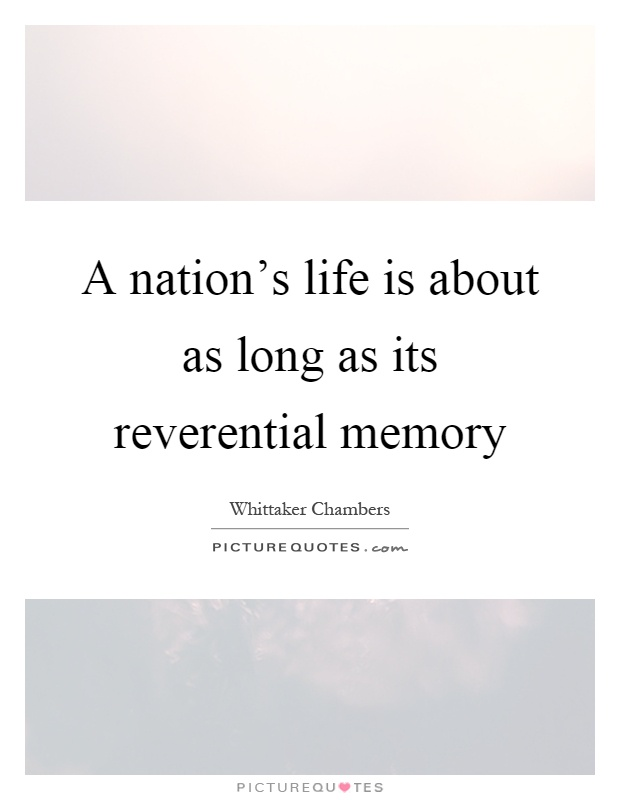 A nation's life is about as long as its reverential memory Picture Quote #1
