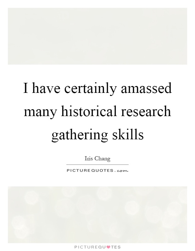 I have certainly amassed many historical research gathering skills Picture Quote #1