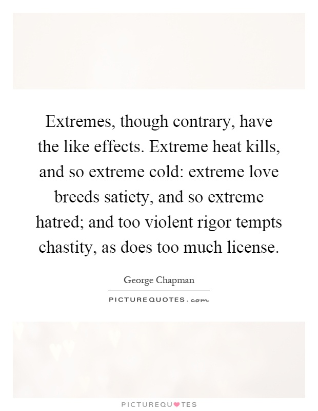 extremes though contrary have the like effects extreme