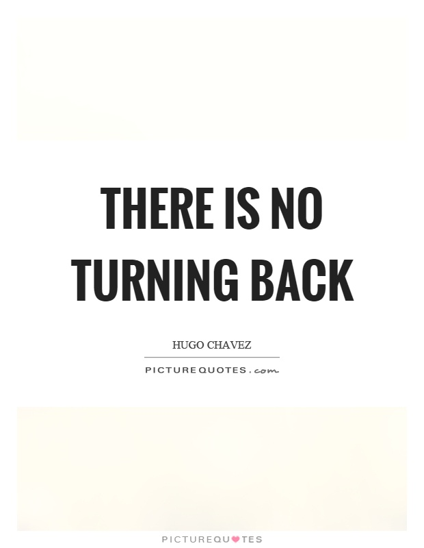 There is no turning back | Picture Quotes