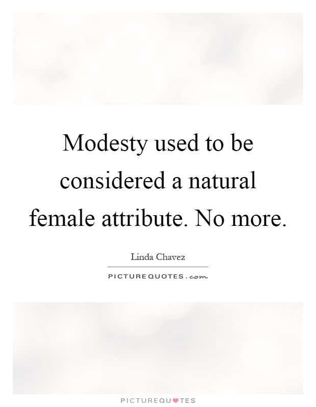 Modesty used to be considered a natural female attribute. No more Picture Quote #1