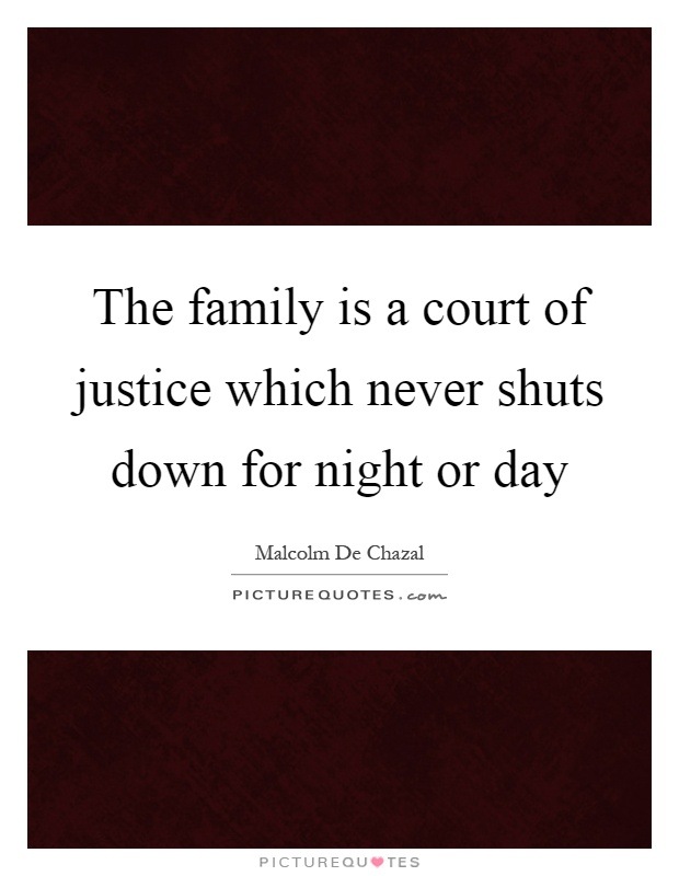 The family is a court of justice which never shuts down for night or day Picture Quote #1