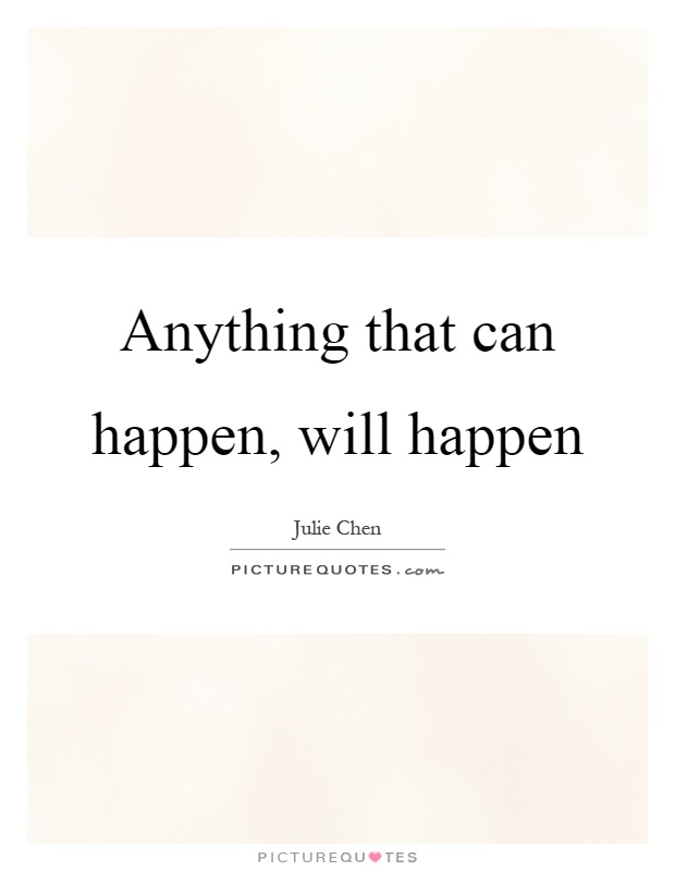 Anything that can happen, will happen Picture Quote #1