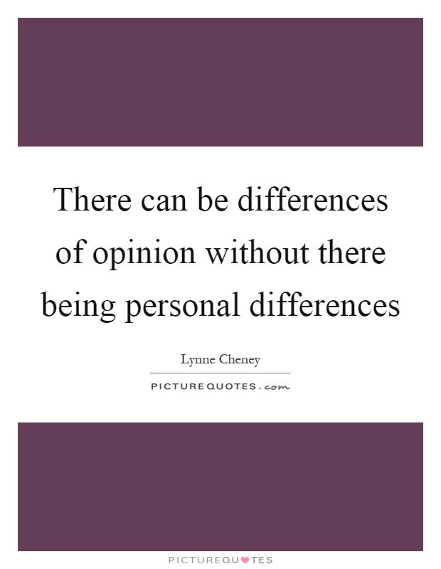 There can be differences of opinion without there being personal differences Picture Quote #1