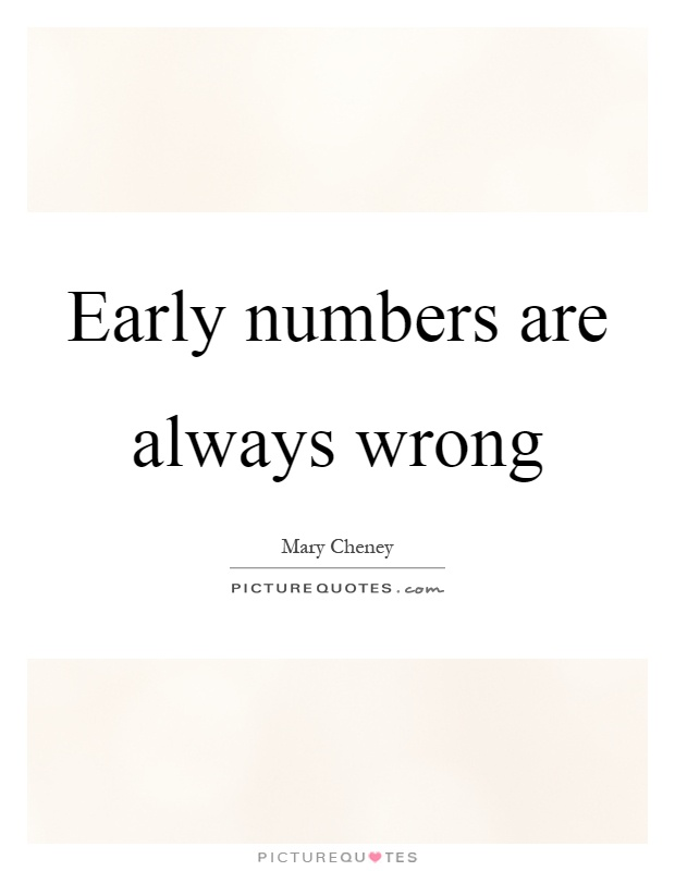 Early numbers are always wrong Picture Quote #1