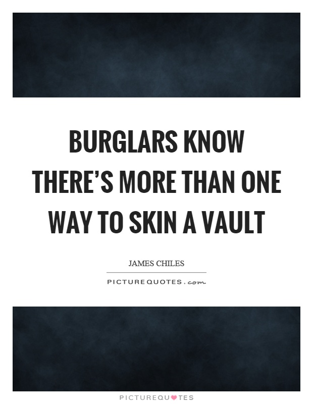Burglars know there's more than one way to skin a vault Picture Quote #1