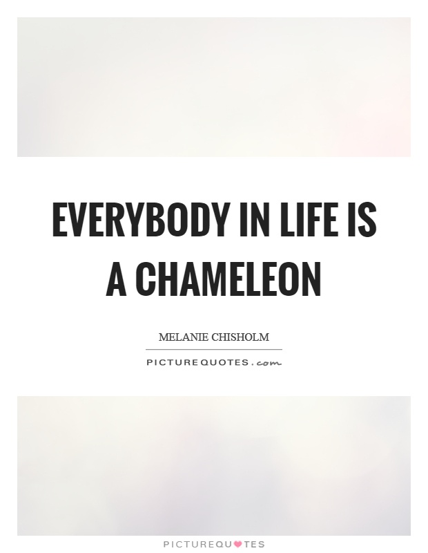 Everybody in life is a chameleon Picture Quote #1