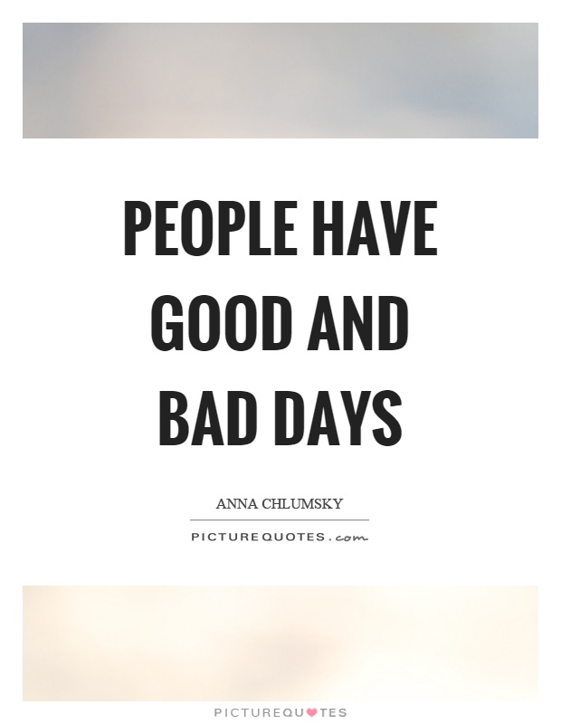 People have good and bad days Picture Quote #1