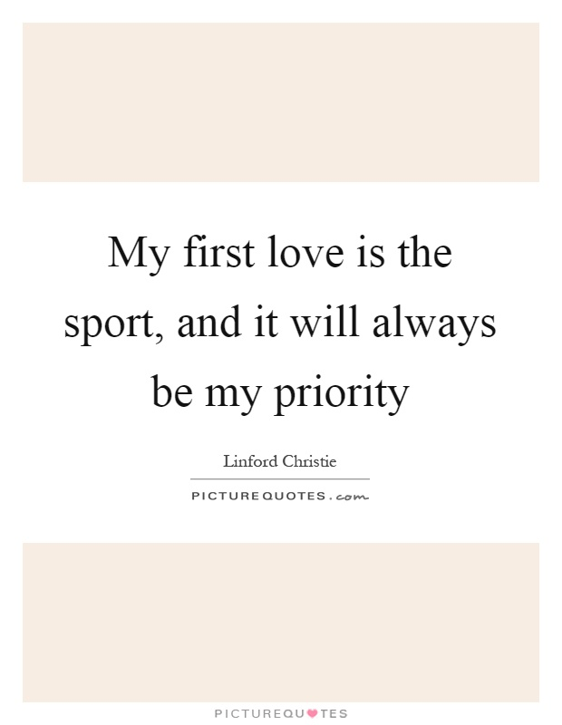 My first love is the sport, and it will always be my priority Picture Quote #1