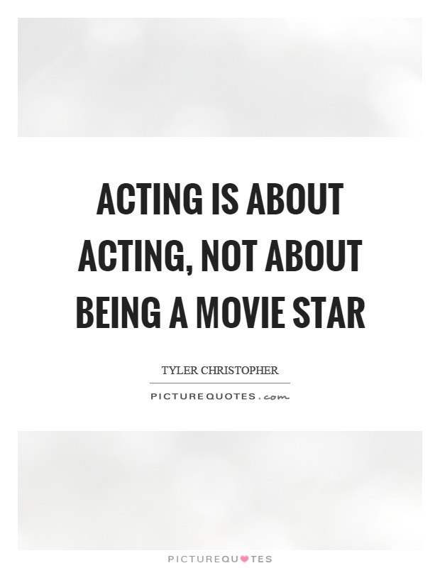 Acting is about acting, not about being a movie star Picture Quote #1