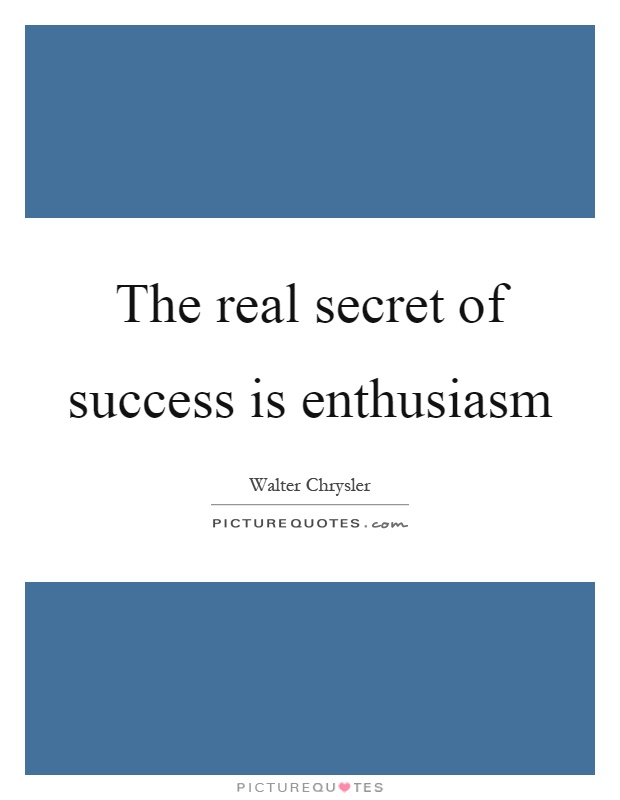 The real secret of success is enthusiasm Picture Quote #1
